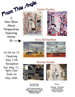 A New Show About Perspectives Featuring Works by Taylor Dueker, Keva Richardson, and Ronnie Weeks. Opening May 11 with a Reception from 4pm to 7pm. Show ends on May 26th.