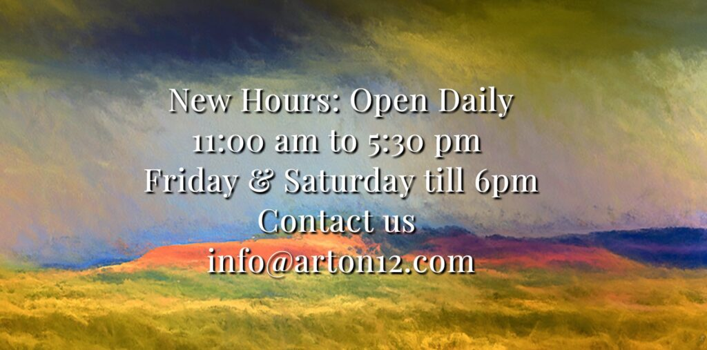 New Hours: Open Daily 11:00 am to 5:30 pm  Friday & Saturday till 6pm Contact us  info@arton12.com